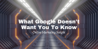 What Google Doesn't Want You To Know