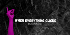 When Everything Clicks
